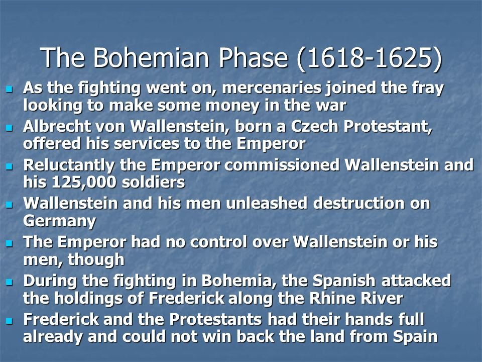 The Bohemian Phase (1618-1625) As the fighting went on, mercenaries joined the fray looking to make some money in the war.