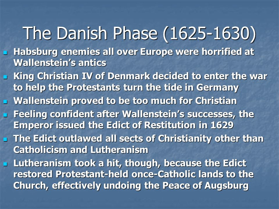The Danish Phase (1625-1630) Habsburg enemies all over Europe were horrified at Wallenstein's antics.
