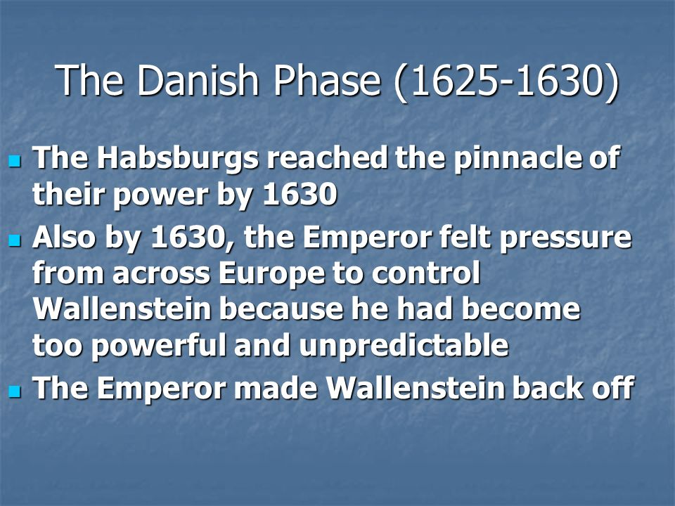 The Danish Phase (1625-1630) The Habsburgs reached the pinnacle of their power by 1630.