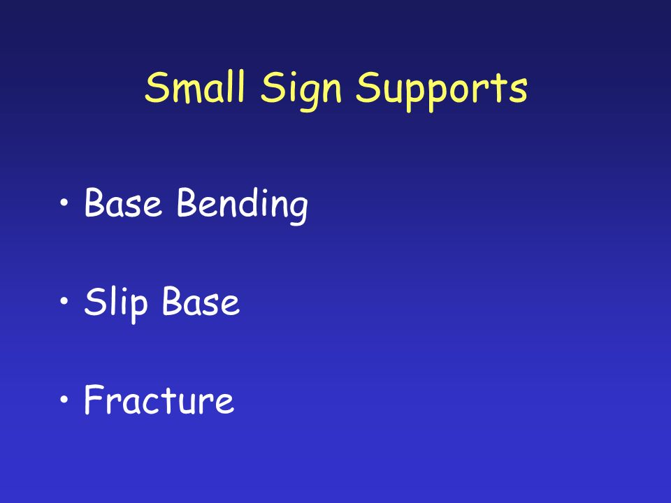 Small Sign Supports Base Bending Slip Base Fracture
