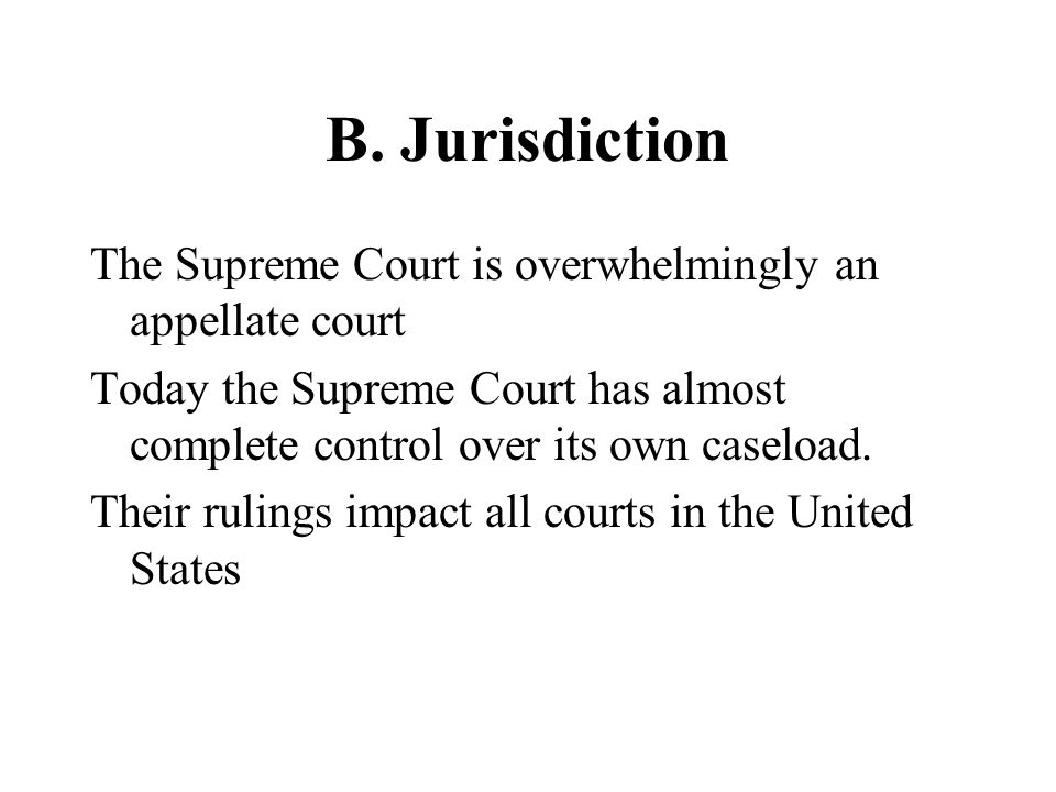 B. Jurisdiction The Supreme Court is overwhelmingly an appellate court