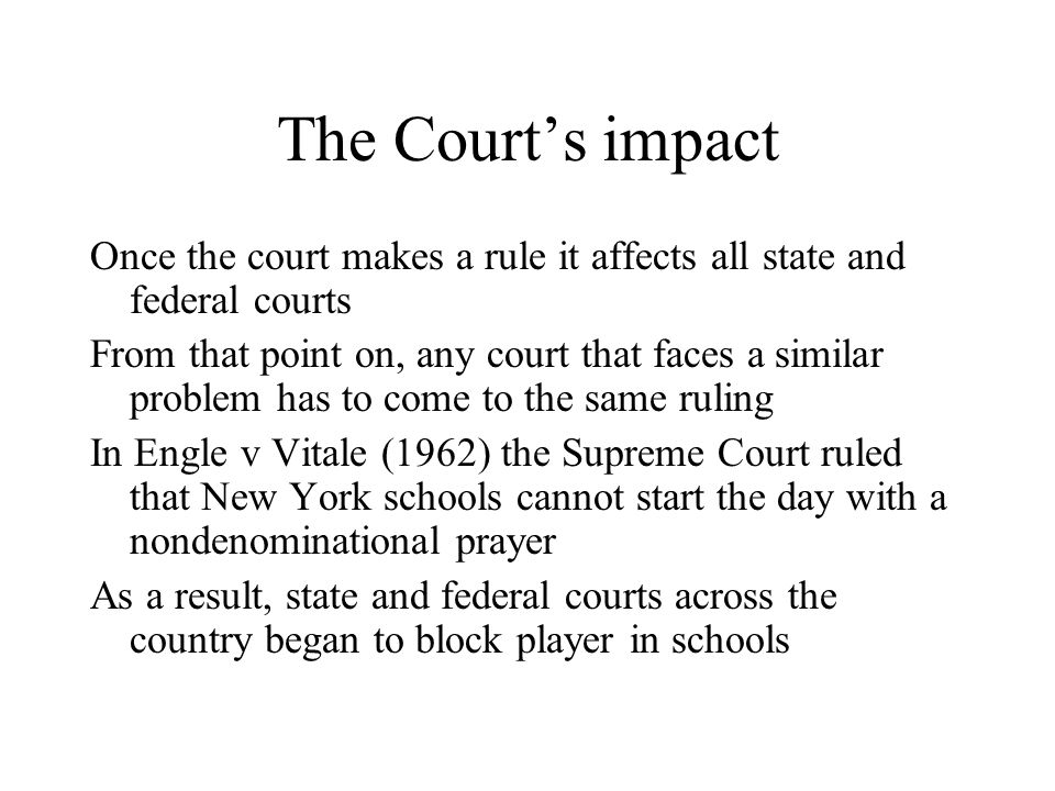 The Court's impact Once the court makes a rule it affects all state and federal courts.