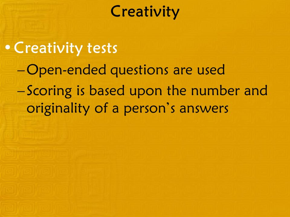 Creativity Creativity tests Open-ended questions are used