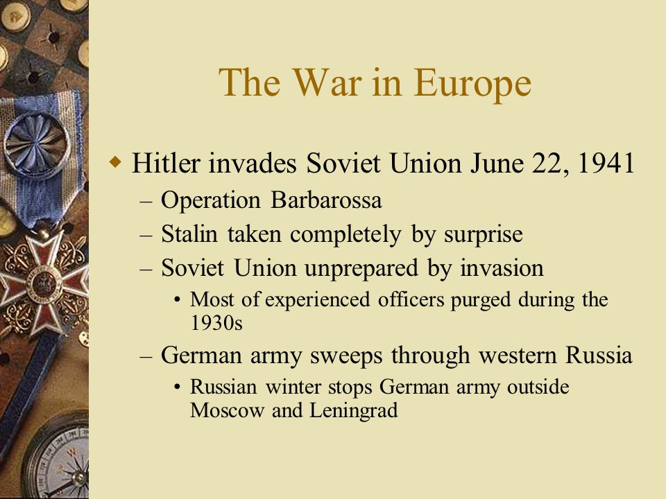 The War in Europe Hitler invades Soviet Union June 22, 1941