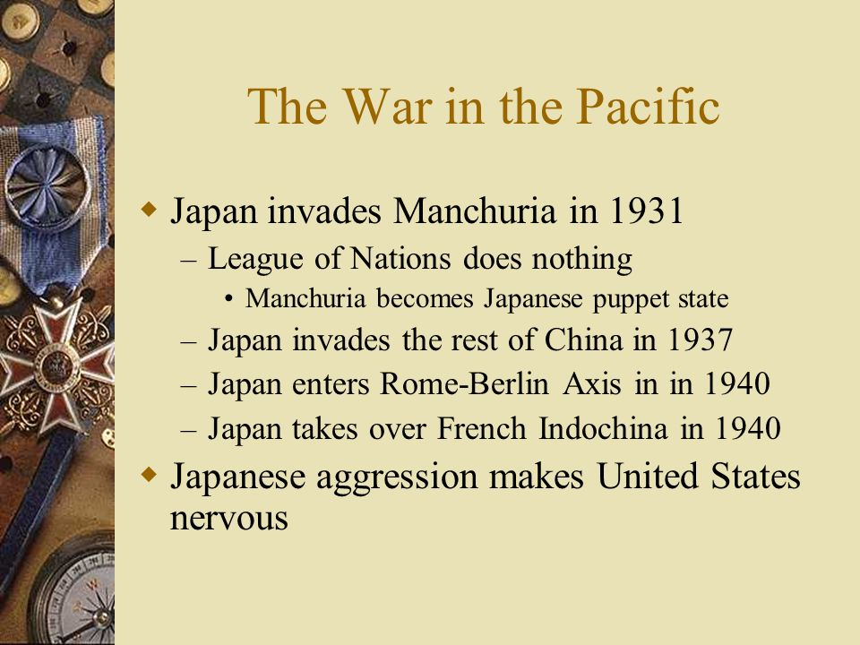 The War in the Pacific Japan invades Manchuria in 1931