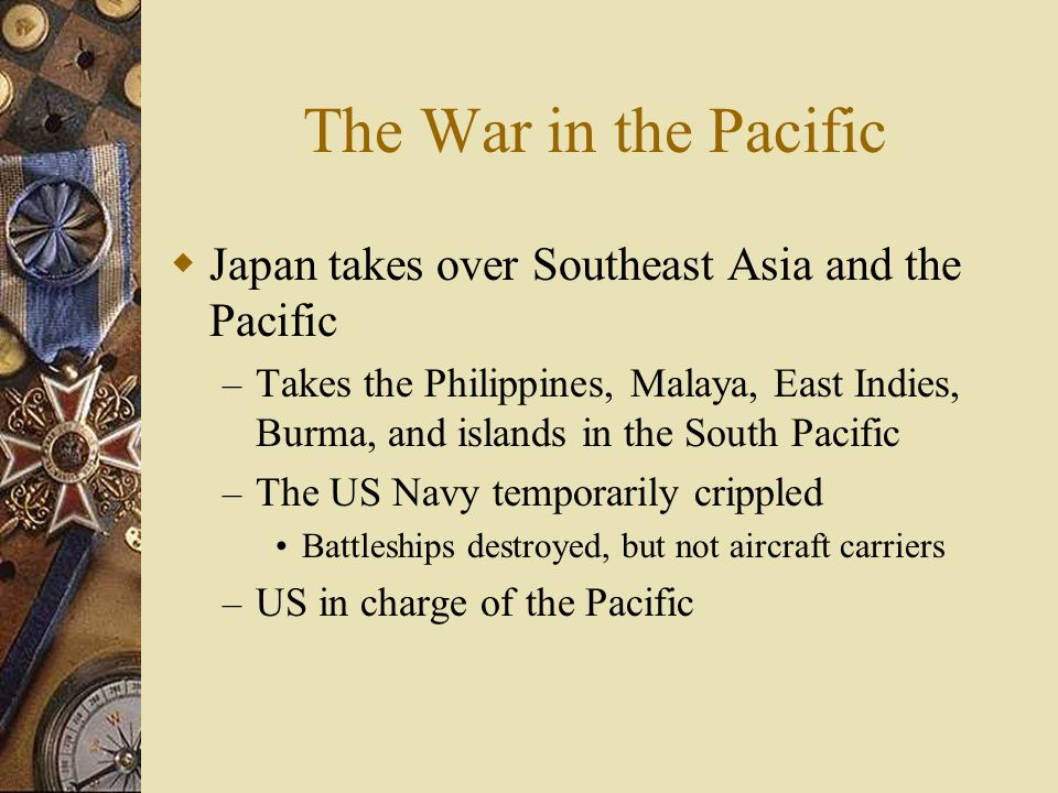 The War in the Pacific Japan takes over Southeast Asia and the Pacific