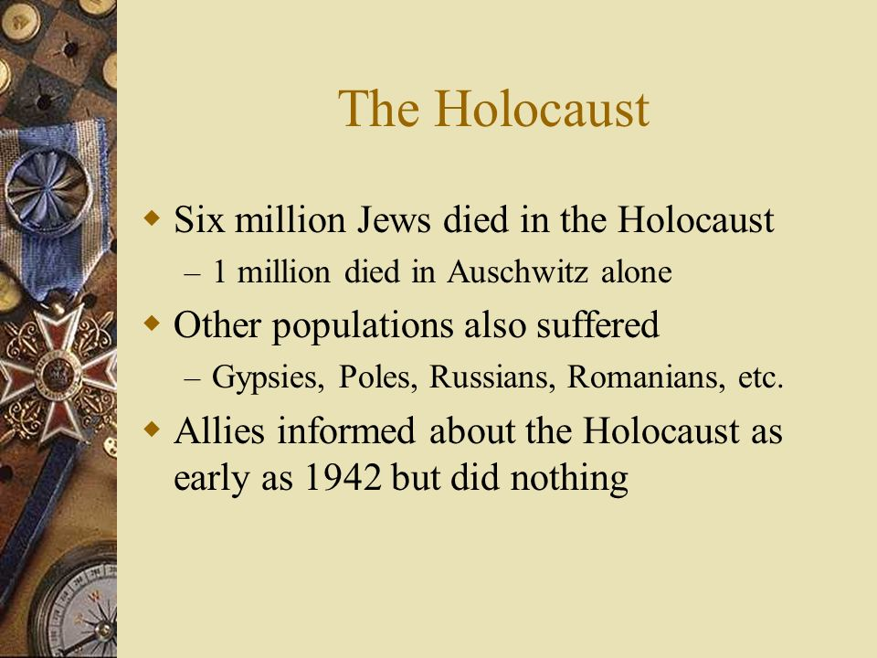 The Holocaust Six million Jews died in the Holocaust