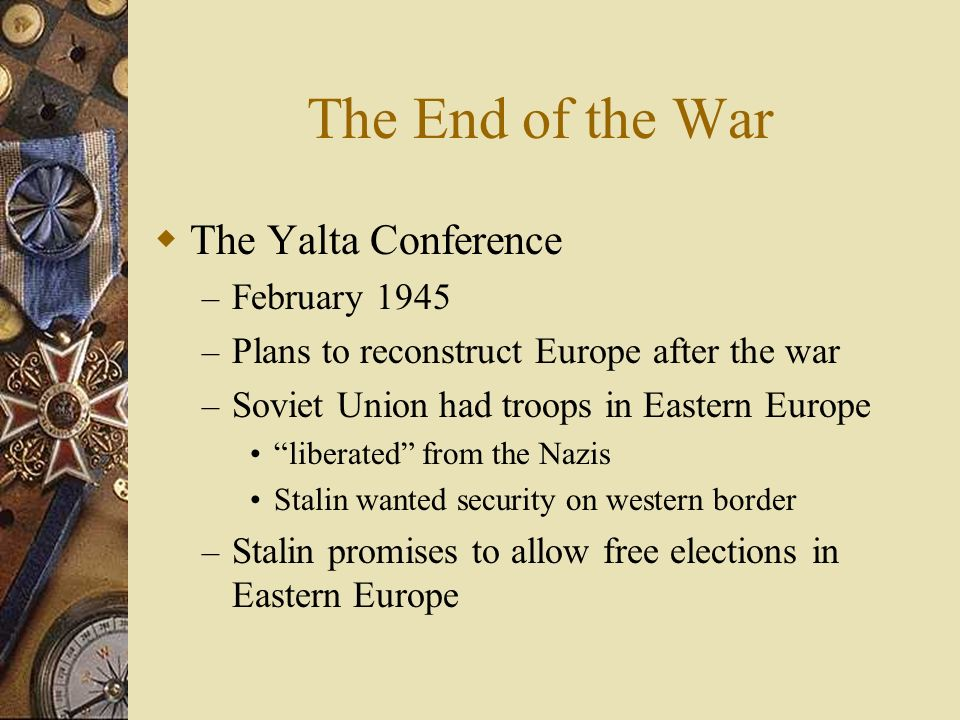 The End of the War The Yalta Conference February 1945