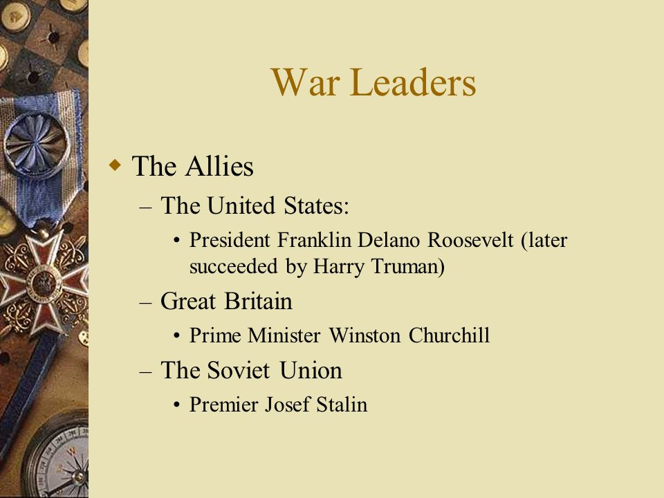 War Leaders The Allies The United States: Great Britain