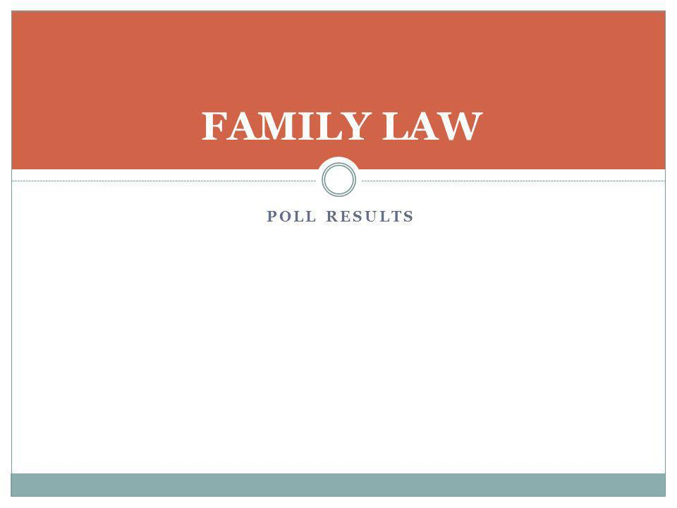 FAMILY LAW POLL RESULTS