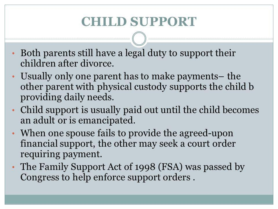 CHILD SUPPORT Both parents still have a legal duty to support their children after divorce.