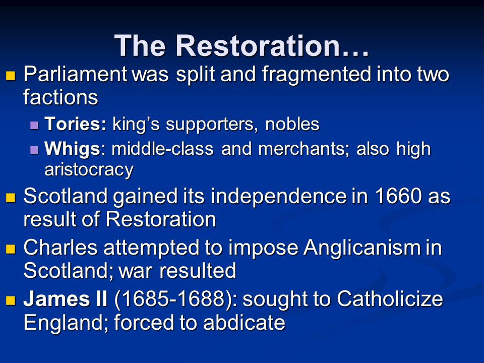 The Restoration… Parliament was split and fragmented into two factions