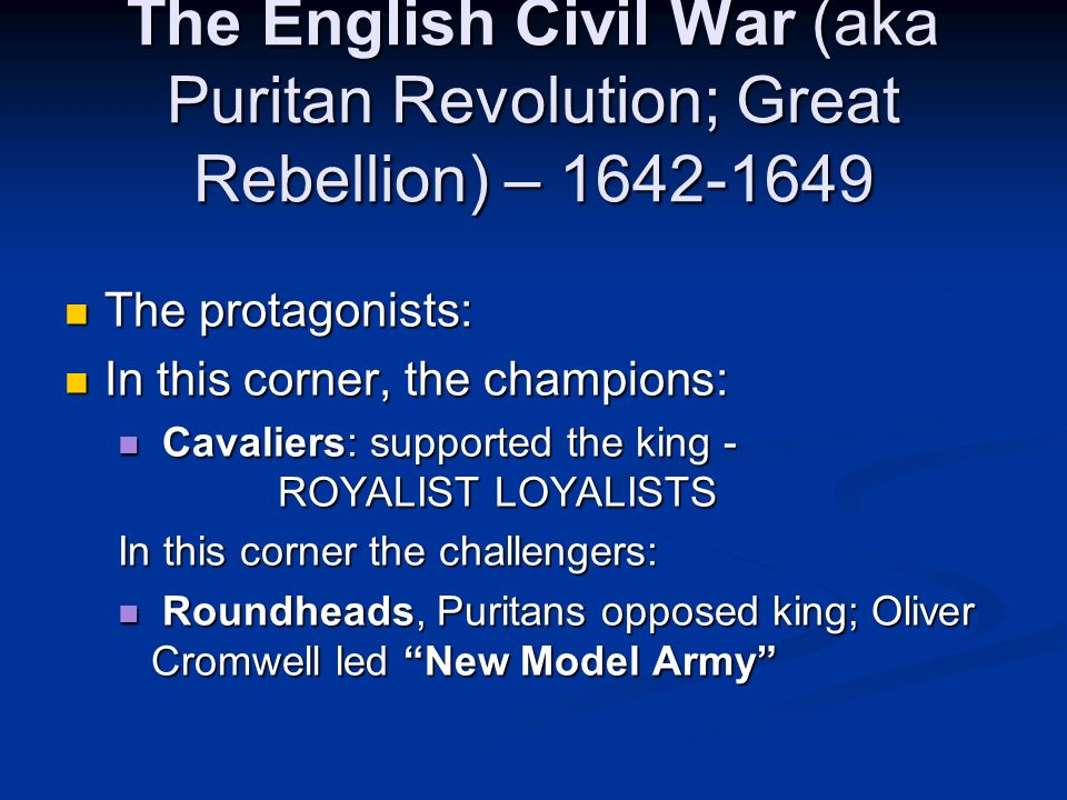 The English Civil War (aka Puritan Revolution; Great Rebellion) – 1642-1649