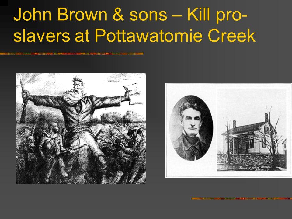 John Brown & sons – Kill pro-slavers at Pottawatomie Creek