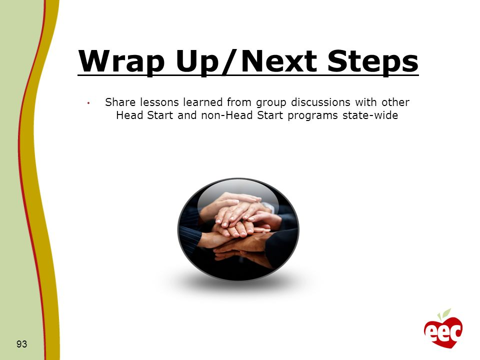 Wrap Up/Next StepsShare lessons learned from group discussions with other Head Start and non-Head Start programs state-wide.