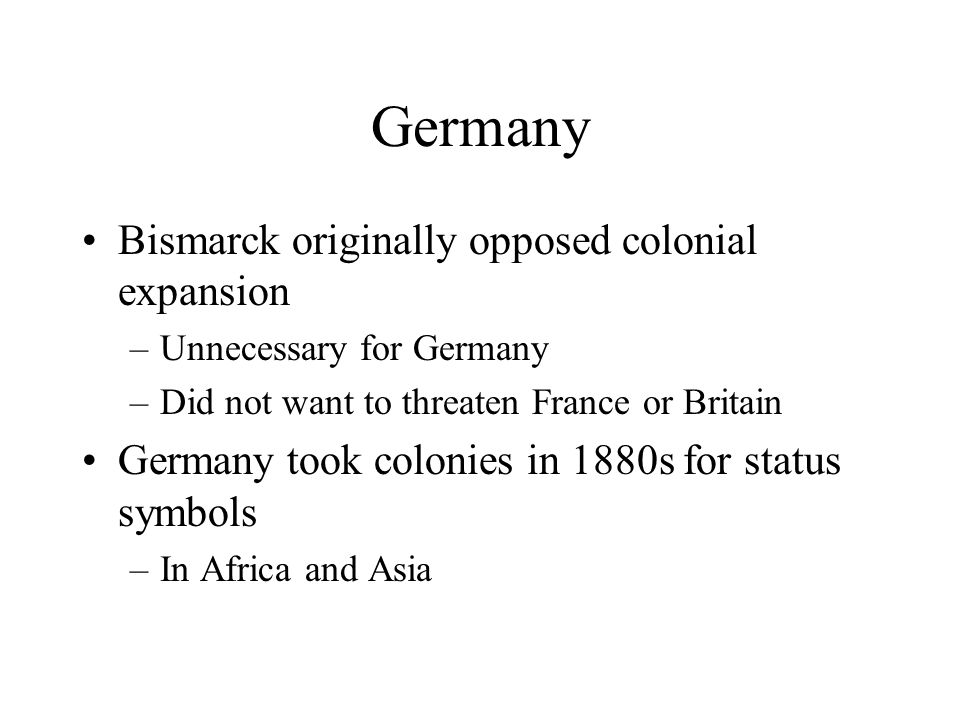 Germany Bismarck originally opposed colonial expansion