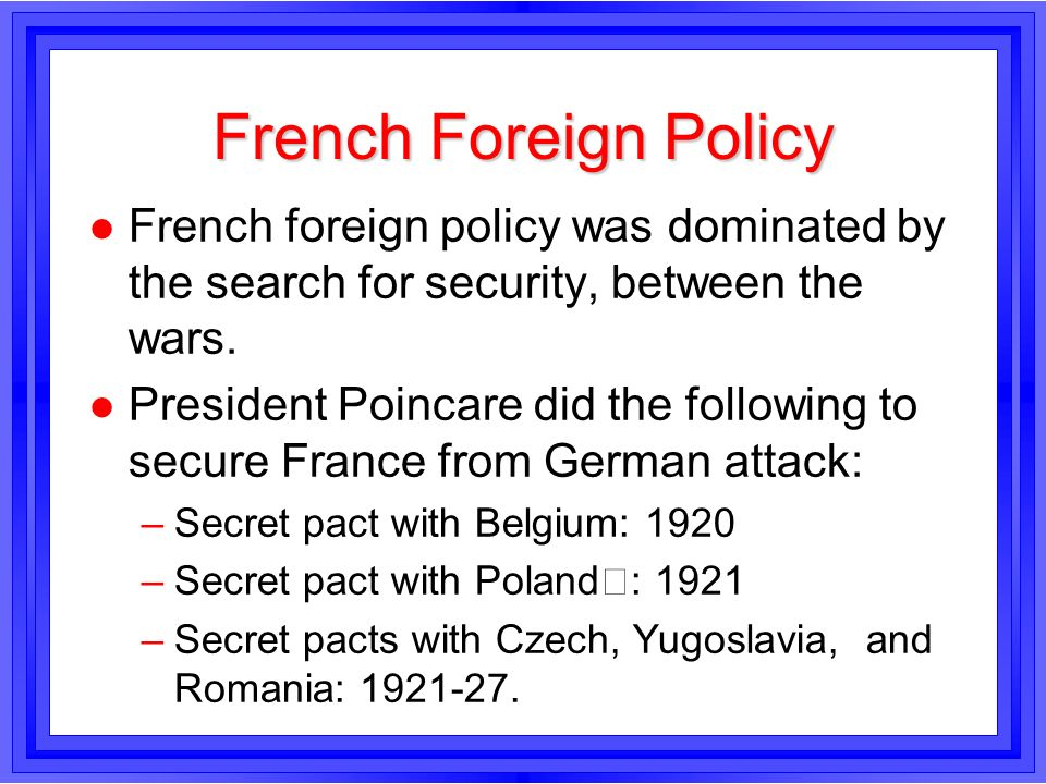 French Foreign PolicyFrench foreign policy was dominated by the search for security, between the wars.