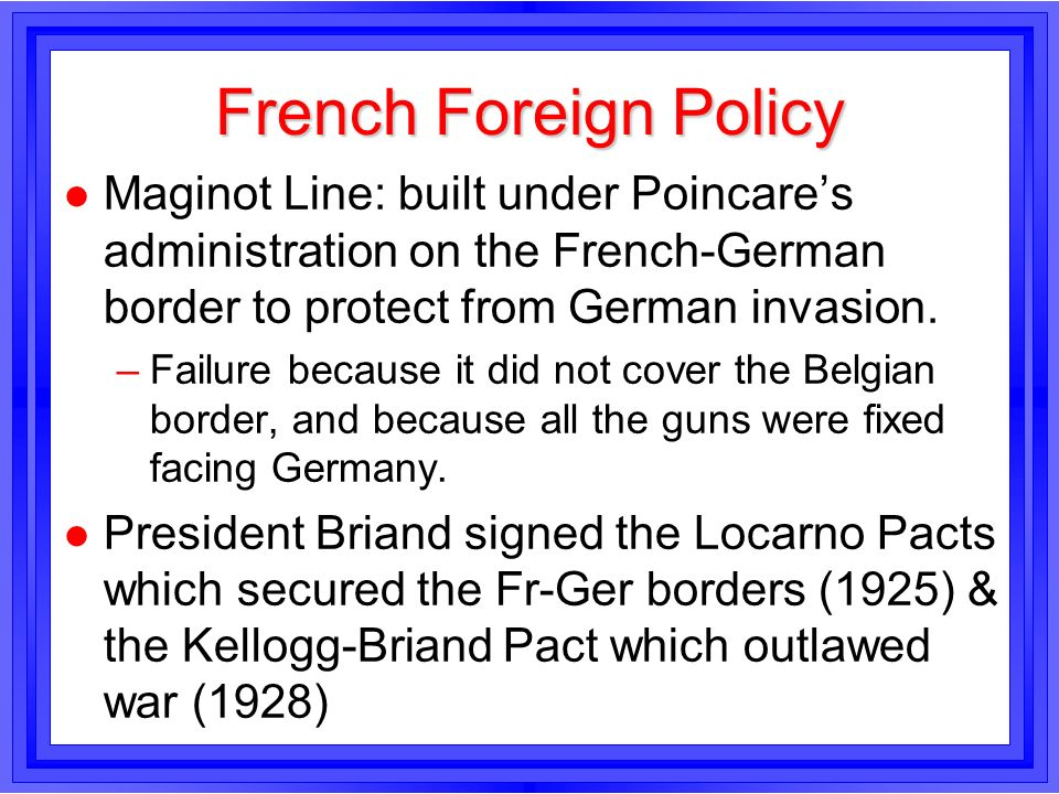 French Foreign PolicyMaginot Line: built under Poincare's administration on the French-German border to protect from German invasion.