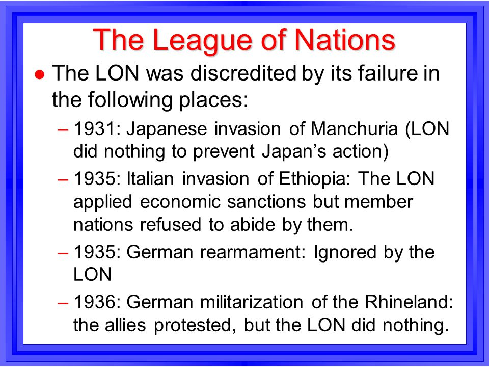 The League of Nations The LON was discredited by its failure in the following places:
