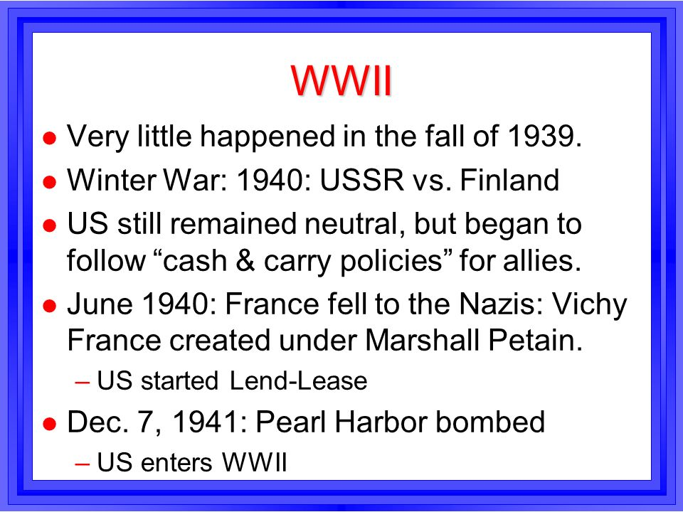 WWII Very little happened in the fall of 1939.