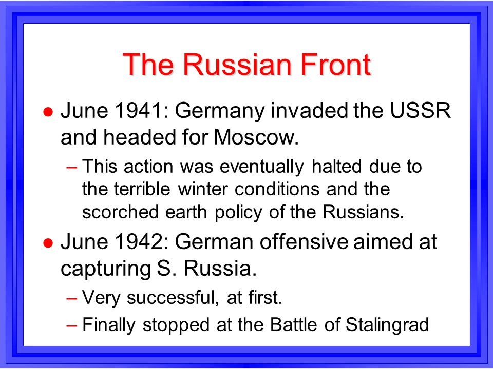 The Russian FrontJune 1941: Germany invaded the USSR and headed for Moscow.