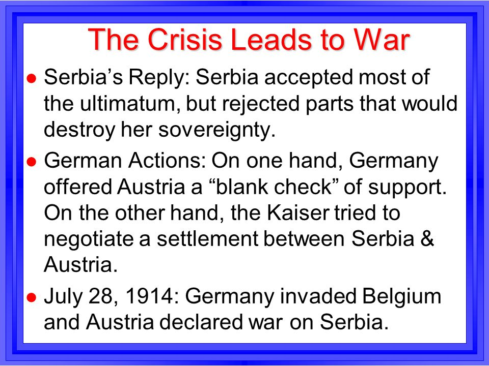The Crisis Leads to WarSerbia's Reply: Serbia accepted most of the ultimatum, but rejected parts that would destroy her sovereignty.