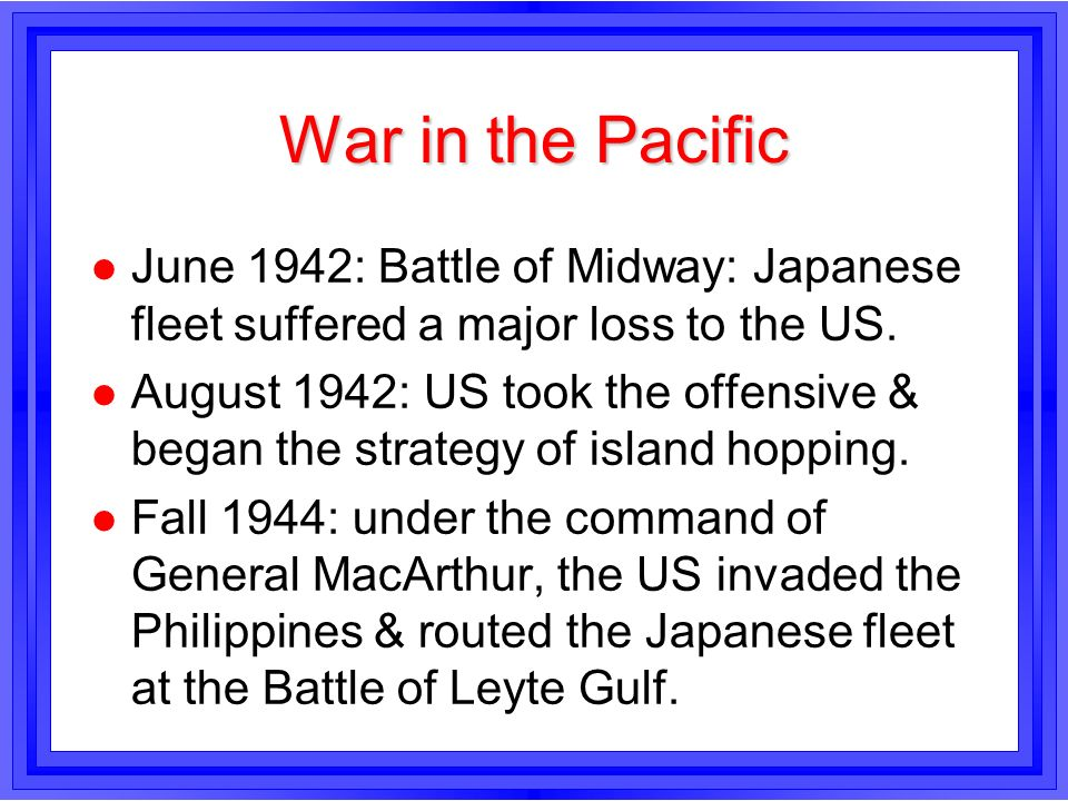 War in the PacificJune 1942: Battle of Midway: Japanese fleet suffered a major loss to the US.