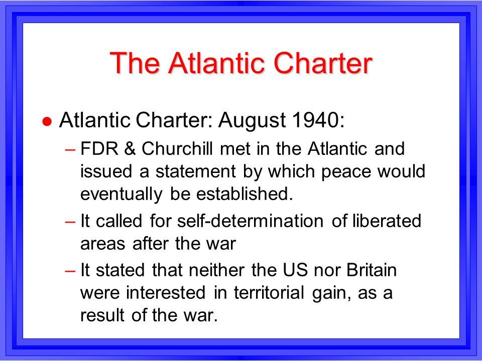 The Atlantic Charter Atlantic Charter: August 1940: