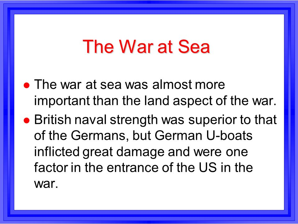 The War at SeaThe war at sea was almost more important than the land aspect of the war.