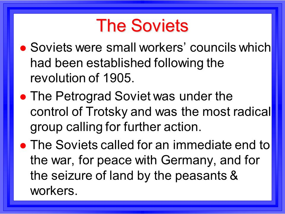 The SovietsSoviets were small workers' councils which had been established following the revolution of 1905.