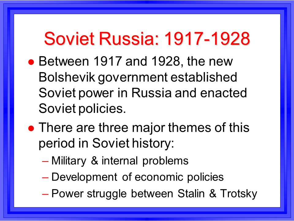 Soviet Russia: 1917-1928Between 1917 and 1928, the new Bolshevik government established Soviet power in Russia and enacted Soviet policies.