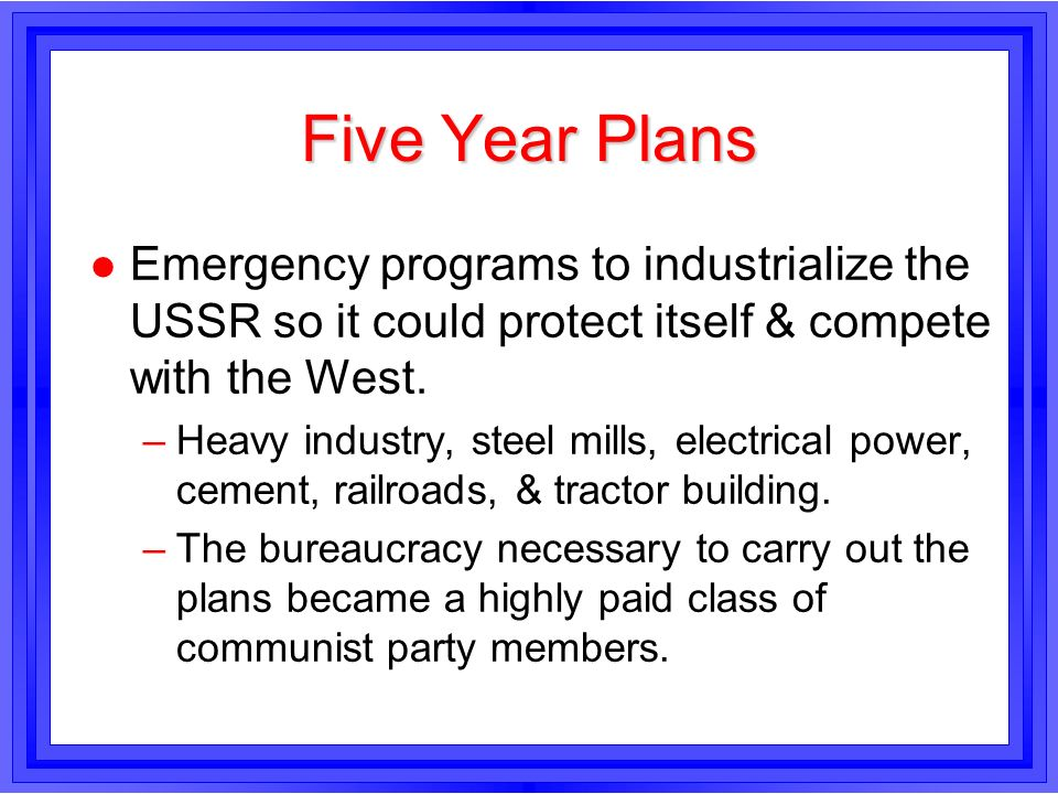 Five Year PlansEmergency programs to industrialize the USSR so it could protect itself & compete with the West.