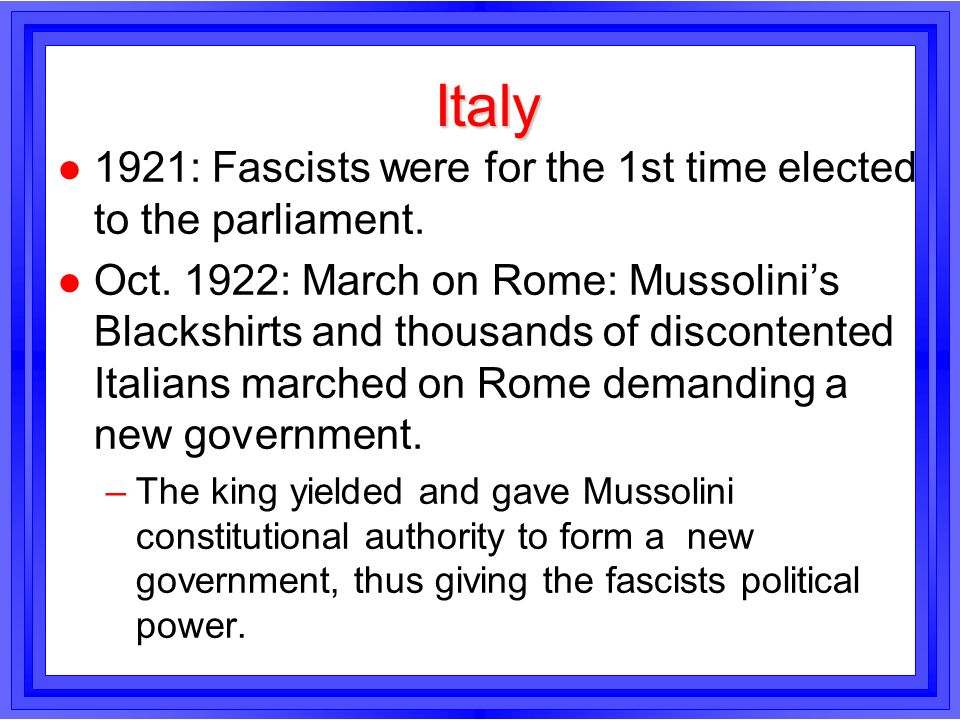 Italy 1921: Fascists were for the 1st time elected to the parliament.
