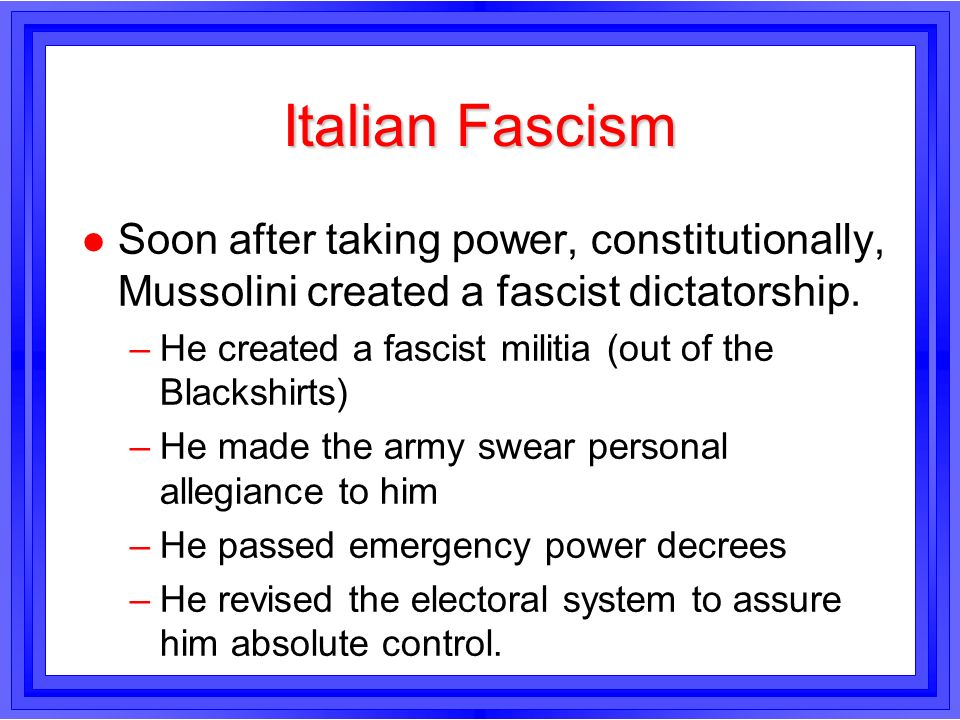 Italian FascismSoon after taking power, constitutionally, Mussolini created a fascist dictatorship.