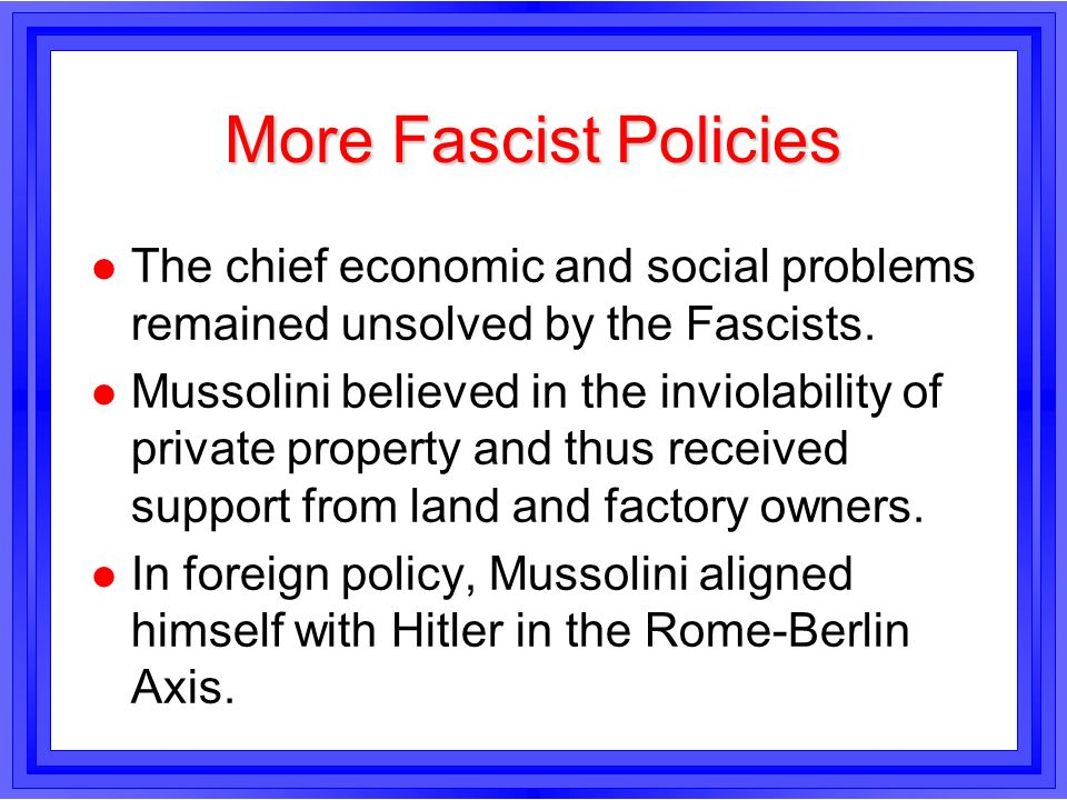 More Fascist PoliciesThe chief economic and social problems remained unsolved by the Fascists.