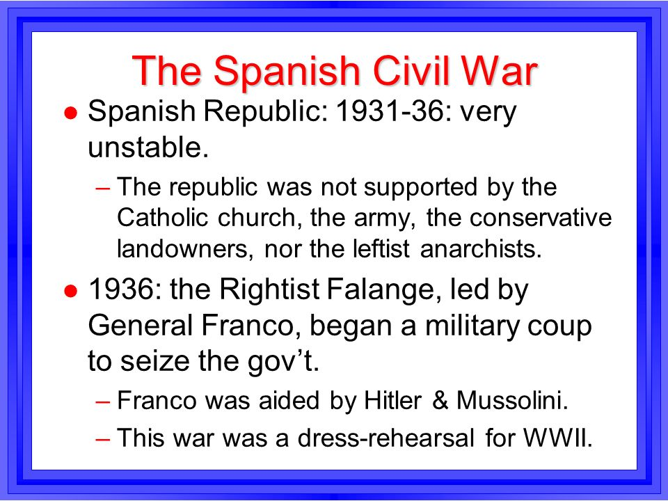 The Spanish Civil War Spanish Republic: 1931-36: very unstable.
