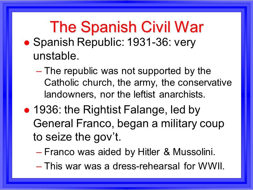 The Spanish Civil War Spanish Republic: 1931-36: very unstable.