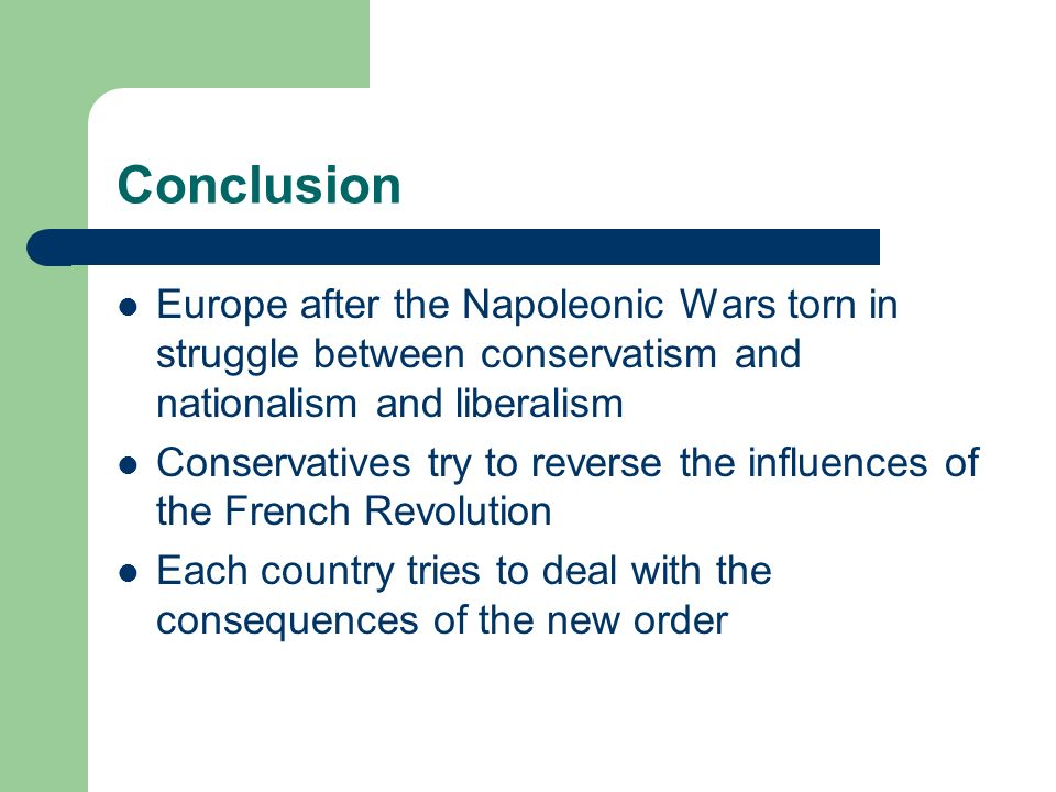 Conclusion Europe after the Napoleonic Wars torn in struggle between conservatism and nationalism and liberalism.