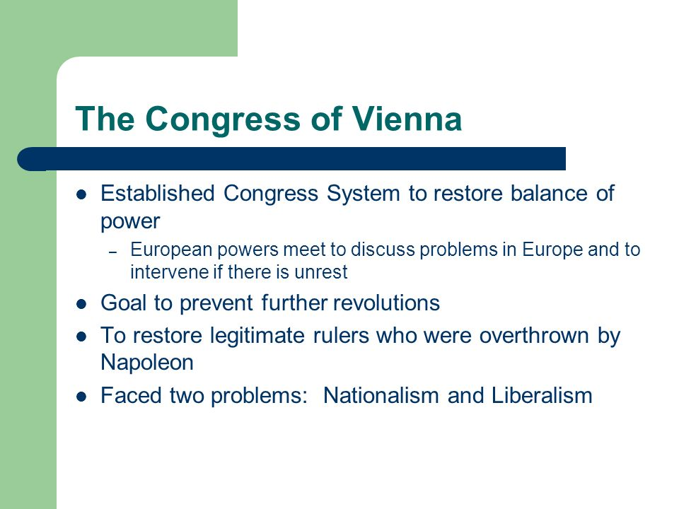 The Congress of Vienna Established Congress System to restore balance of power.