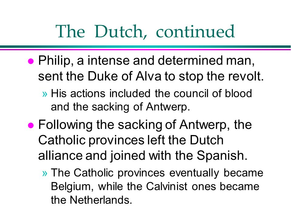 The Dutch, continued Philip, a intense and determined man, sent the Duke of Alva to stop the revolt.