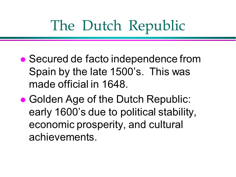 The Dutch Republic Secured de facto independence from Spain by the late 1500's. This was made official in
