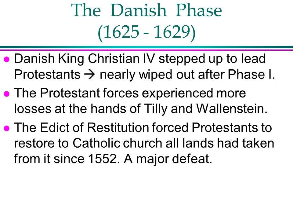 The Danish Phase (1625 - 1629) Danish King Christian IV stepped up to lead Protestants  nearly wiped out after Phase I.