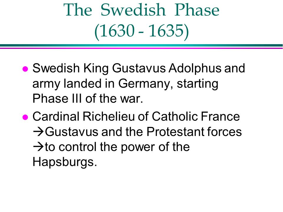 The Swedish Phase (1630 - 1635) Swedish King Gustavus Adolphus and army landed in Germany, starting Phase III of the war.
