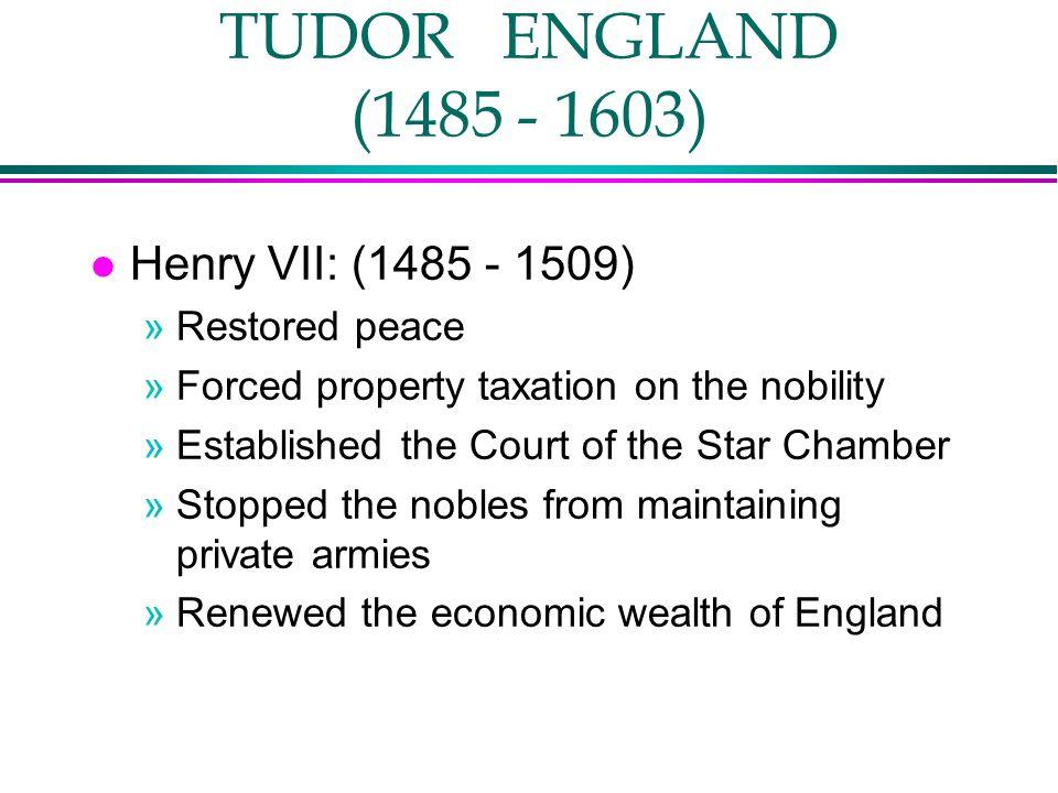 TUDOR ENGLAND (1485 - 1603) Henry VII: (1485 - 1509) Restored peace