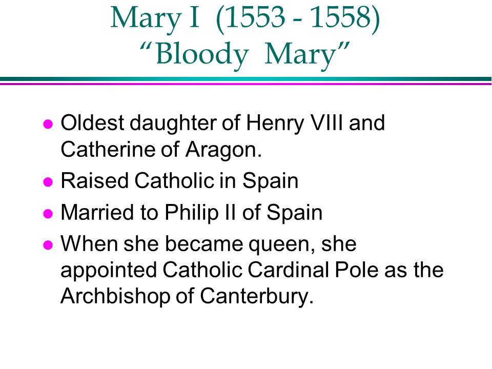 Mary I (1553 - 1558) Bloody Mary