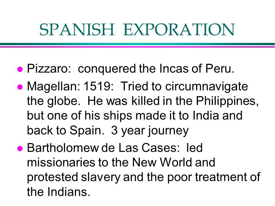 SPANISH EXPORATION Pizzaro: conquered the Incas of Peru.
