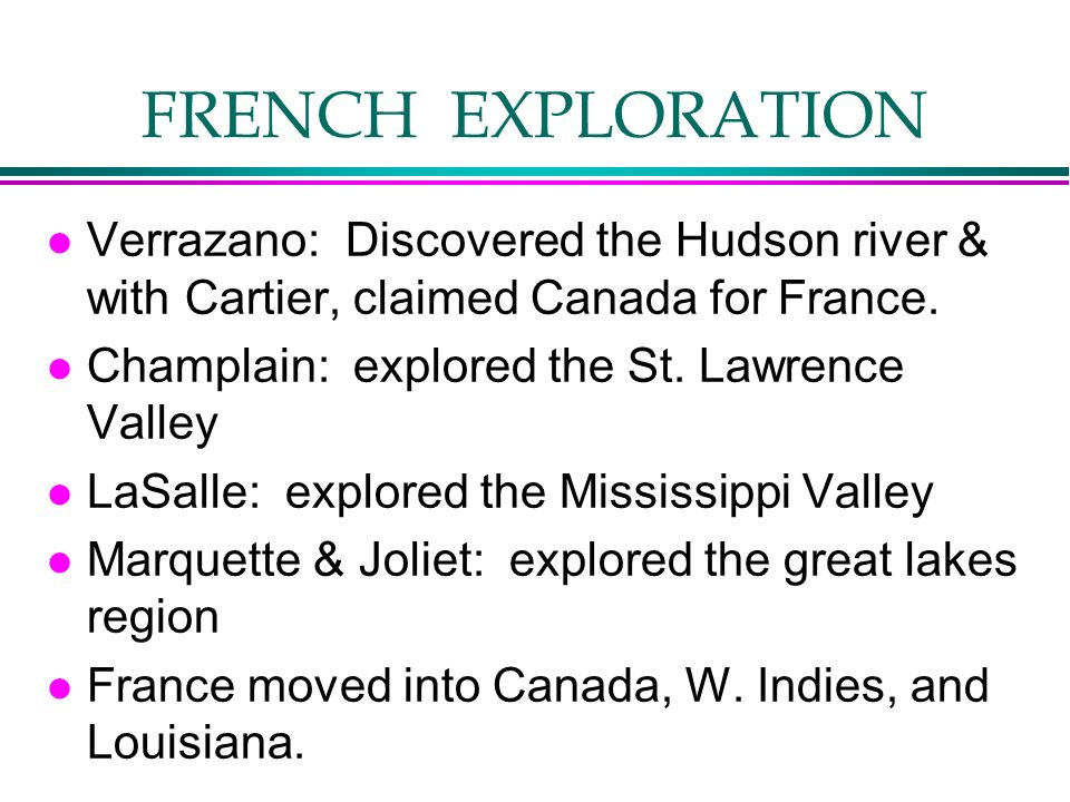 FRENCH EXPLORATION Verrazano: Discovered the Hudson river & with Cartier, claimed Canada for France.