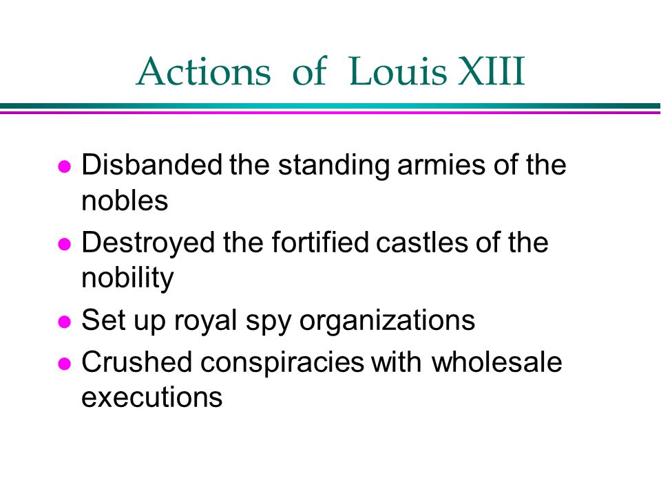 Actions of Louis XIII Disbanded the standing armies of the nobles