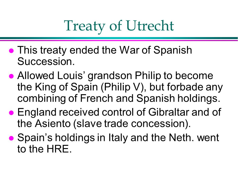 Treaty of Utrecht This treaty ended the War of Spanish Succession.