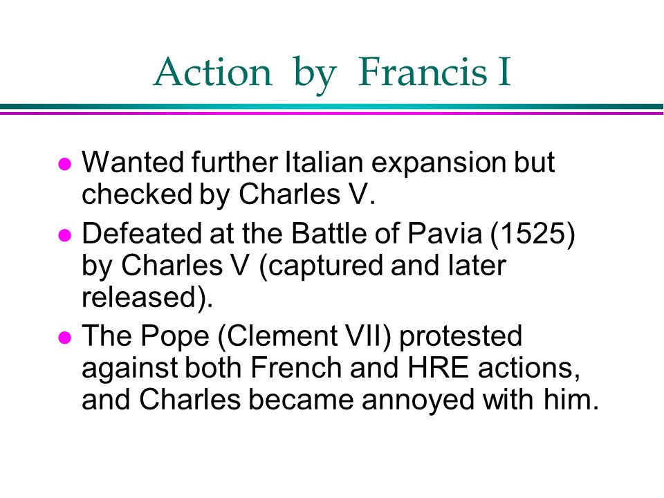 Action by Francis I Wanted further Italian expansion but checked by Charles V.